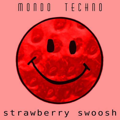 Strawberry Swoosh - Mondo Techno