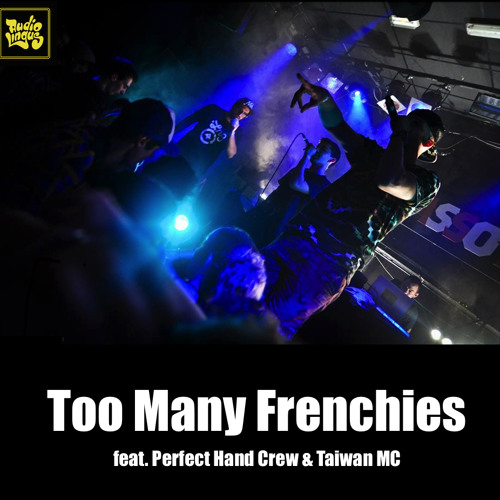 Too Many Frenchies feat. Perfect Hand Crew & Taiwan MC