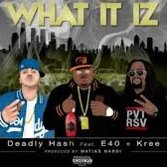 Deadly Hash Ft. E - 40, Kree - What It Iz [Thizzler.com]