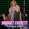 What I Got To Do | BRIDGET EVERETT | Gynecological Wonder | NEW ALBUM AVAILABLE NOW!
