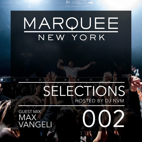 002 Marquee New York - Selections Podcast Max Vangeli Guest Mix
