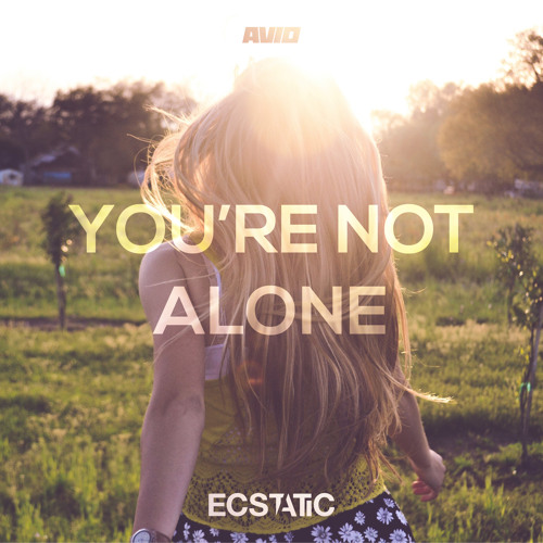 You're Not Alone (FREE DOWNLOAD) by Ecstatic | Free Listening on SoundCloud