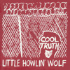 Little Howlin' Wolf - Cool Truth