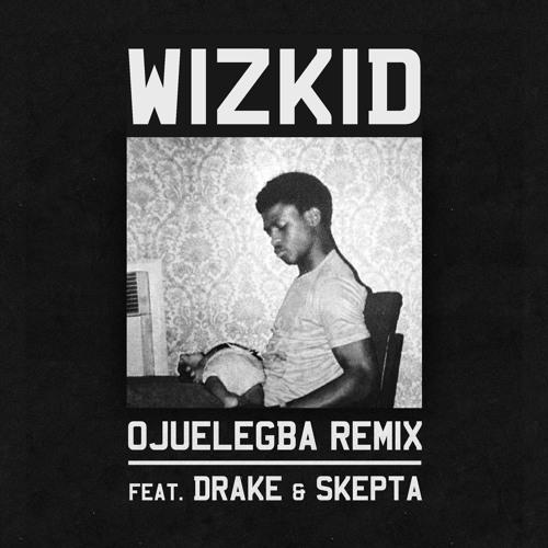 Ojuelegba Remix ft. Drake & Skepta