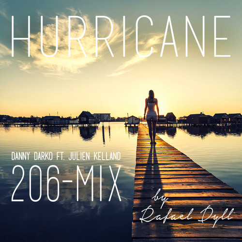 Danny Darko - Hurricane ft. Julien Kelland | (206-Mix) by Rafael Dyll