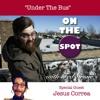 "On The Spot Season 2:3 Jesus Correa  ""Under The Bus"""