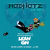 Major Lazer ft. Dj Snake & MØ - Lean On Me (Madhatz RMX FREE DOWNLOAD UPDATED VERSION)