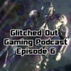 Glitched Out Gaming Podcast Episode 6 | A look back at Q2 2015