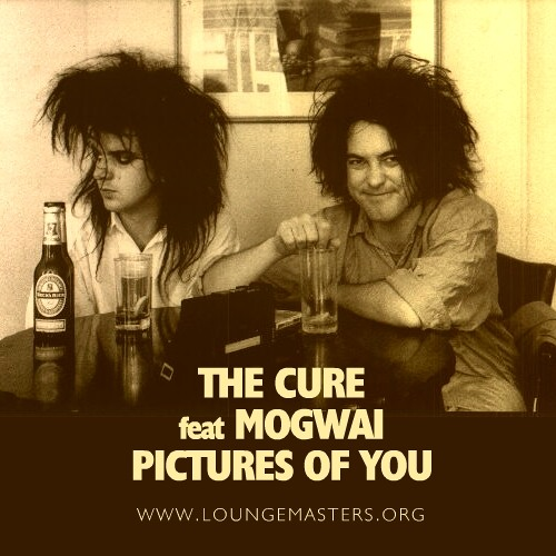 The Cure feat Mogwai - pictures of you (LM EP edit 2010)