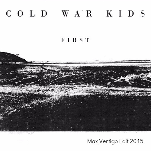 Cold War Kids - First  (Max Vertigo Edit) FREE DOWNLOAD