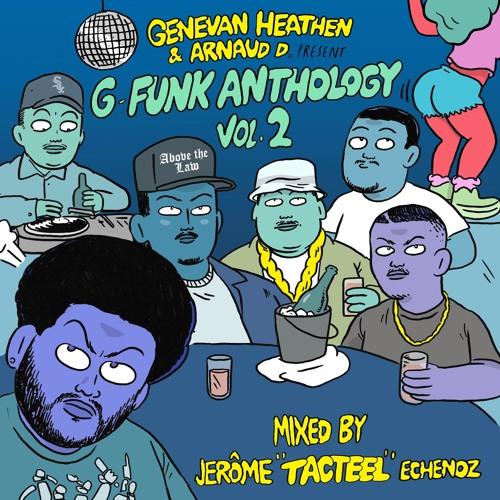 """Genevan Heathen & Arnaud D present G-Funk Anthology Vol.2 Mixed by Jérôme """"TACTEEL"""" Échenoz"""