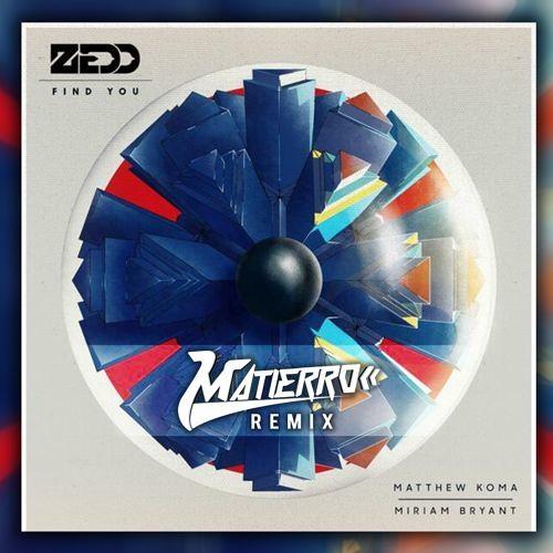 ★ Zedd - Find You Feat. Matthew Koma & Miriam Bryant (Matierro Remix)