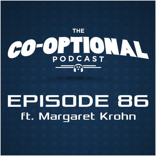 The Co-Optional Podcast Ep. 86 ft. Margaret Krohn [strong language] - July 16, 2015