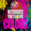 Introduce You To Some Colors