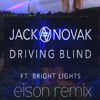 Jack Novak - Driving Blind Ft Bright Lights [Eison Remix ]