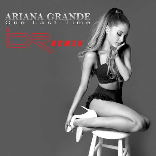 Ariana Grande - One Last Time iDR Remix