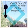 From The Belly Of The Deepest Love (Tow'rs Cover)