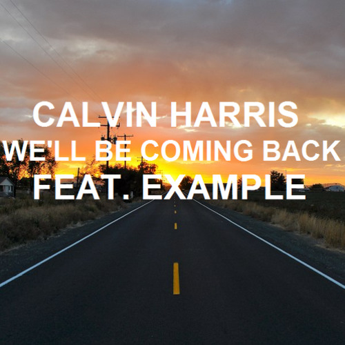 Calvin Harris - We'll Be Coming Back Feat. Example (Vallion Remix)