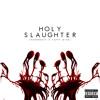 Holy Slaughter (Feat. Taffy Minaj)