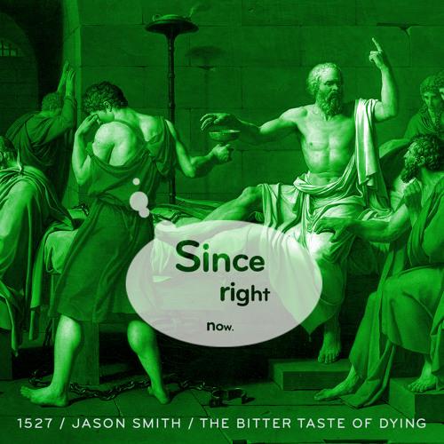 Episode 1527: Jason Smith / The Bitter Taste of Dying
