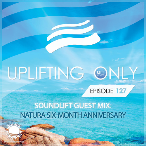 Uplifting Only 127 (July 16, 2015) (incl. SoundLift Guest Mix - Natura Six-Month Anniversary)