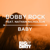Bobby Rock feat. Nathan Nicholson - Baby (Original Mix) [OUT NOW]