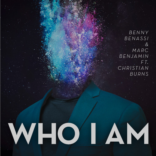 Benny Benassi & Marc Benjamin - Who I Am (ft. Christian Burns)