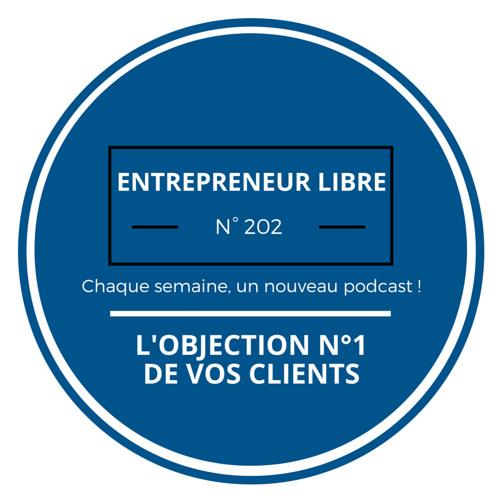 L'objection N°1 De Vos Clients - Entrepreneur Libre N°202