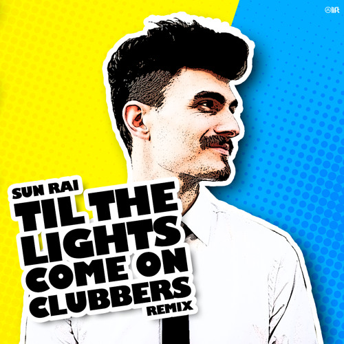Sun Rai -Til The Lights Come On (Clubbers Remix) ** Supported Radio Jovem Pan ** FREE DOWNLOAD **