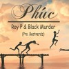Phúc - Black Murder ft Roy P