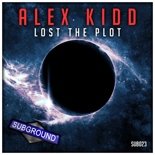 SUB023 Alex Kidd - Lost The Plot (PREVIEW) [OUT NOW]