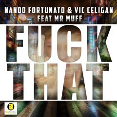 Nando Fortunato & Vic Celigan feat. Mr Muff - Fuck That (Radio Edit)