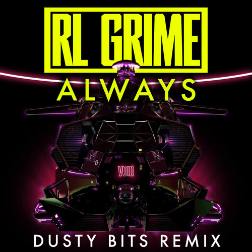 RL Grime - Always (Dusty Bits Remix)