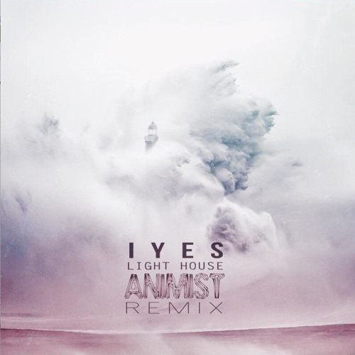 IYES - Light House - Animist Remix - FREE DOWNLOAD!