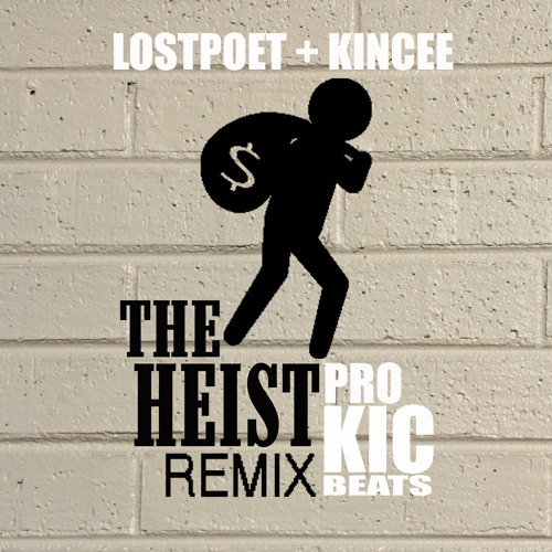 THE HEIST Remix (Prod. KIC Beats)- LostPoet & Kincee