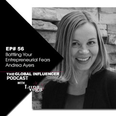EP#56: Battling Your Entrepreneurial Fears with Andrea Ayers