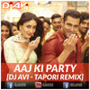 AAJ KI PARTY - DJ AVI (TAPORI REMIX)