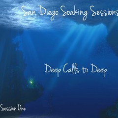 San Diego Soaking Sessions - Deep Calls To Deep