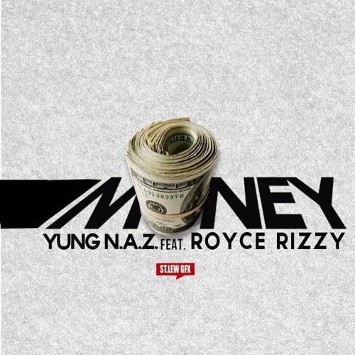Yung N.A.Z Ft Royce Rizzy – Money