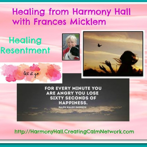 Healing from Harmony Hall with Frances Micklem - Healing from Resentment