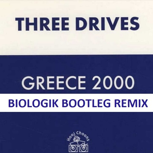 Three Drives - Greece 2000 (Biologik Bootleg Remix)