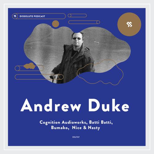 Dissolute Podcast 07 - Andrew Duke