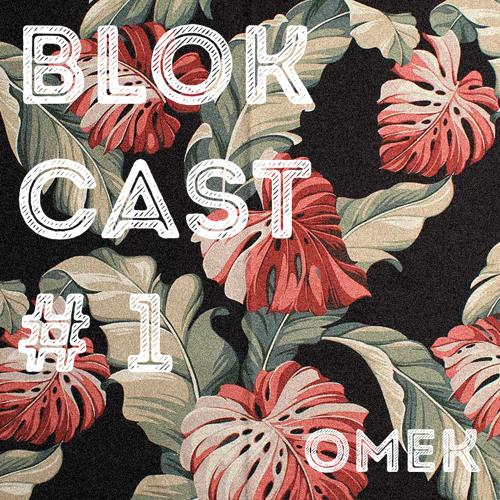 BLOKCAST #1 -  Omek