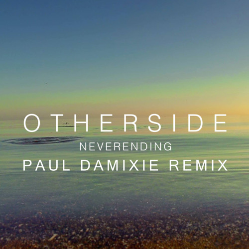 Otherside - Neverending (Paul Damixie Remix)