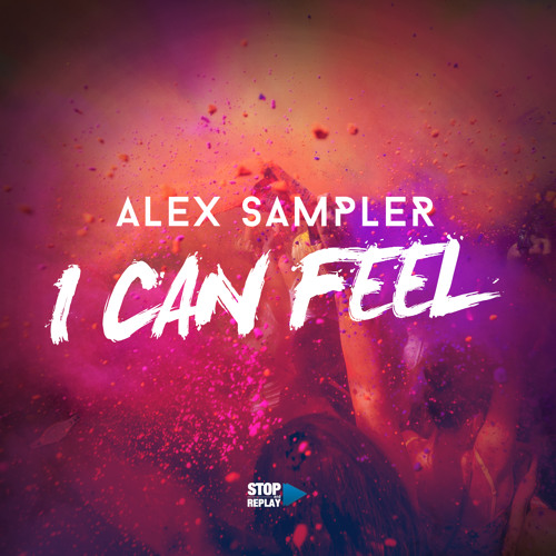 Alex Sampler - I Can Feel (Premiere) [OUT 28TH JULY]