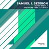 Samuel L Session - The House That Jack Built (Original Mix)