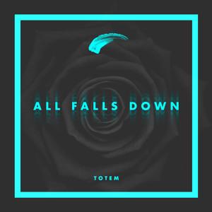 TOTEM - All Falls Down