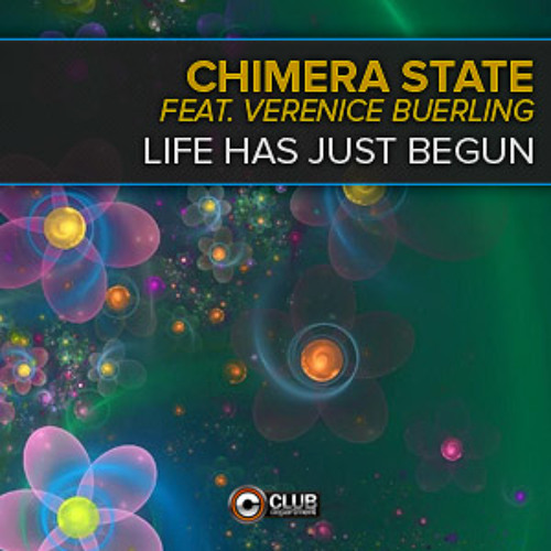 Chimera State Feat. Verenice Buerling - Life Has Just Begun (Radio Edit)OUT NOW ON BEATPORT