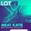 Meat Katie - 'When You're Alone' LOT49 - OUT NOW!