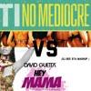 David guetta [ hey mama] vs T.I no mediocre ft iggy azalea